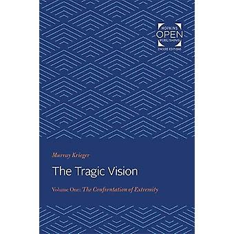 The Tragic Vision - The Confrontation of Extremity - Volume 1 by Murray