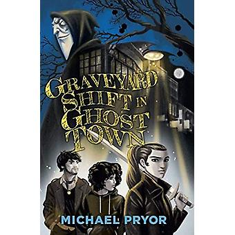 Graveyard Shift in Ghost Town by Michael Pryor - 9781911631651 Book