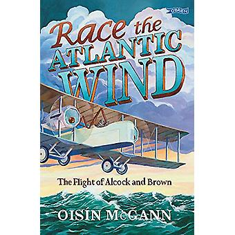 Race the Atlantic Wind - The Flight of Alcock and Brown by Oisin McGan