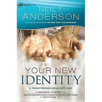 Your New Identity  A Transforming Union with God by Neil T Anderson