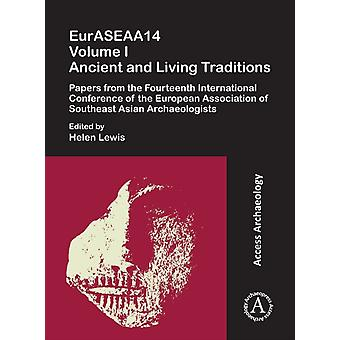 EurASEAA14 Volume I Ancient and Living Traditions  Papers from the Fourteenth International Conference of the European Association of Southeast Asian Archaeologists by Edited by Helen Lewis