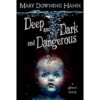 Deep and Dark and Dangerous by Mary Downing Hahn & Hahn