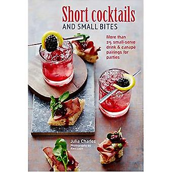 Korte cocktails en kleine hapjes: meer dan 25 small-serve drink en canape combinaties voor feesten