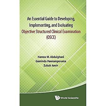 Essential Guide To Developing, Implementing, And Evaluating Objective Structured Clinical Examination, An (Osce)