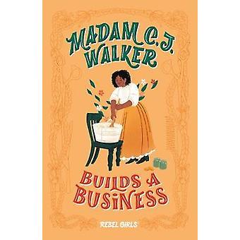 Madam CJ Walker Builds a Business A Good Night Stories for Rebel Girls Chapter Book