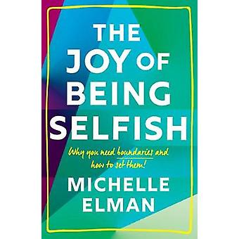 The Joy of Being Selfish Why you need boundaries and how to set them
