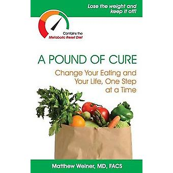 A Pound of Cure - Change Your Eating and Your Life - One Step at a Tim