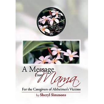 A Message from Mama - For the Caregivers of Alzheimer's Victims by She