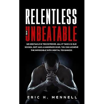 Relentless and Unbeatable - No Obstacle Is Too Extreme. All It Takes I
