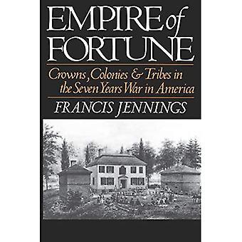 Empire of Fortune: Kronen, Kolonien und Stämme im Siebenjährigen Krieg in Amerika