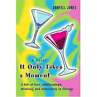 It Only Takes a Moment: A Tale of Love, Relationships, Drinking, and Debauchery in Chicago