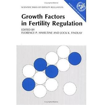Growth Factors in Fertility Regulation by Edited by Jock K Findlay Edited by Florence P Haseltine