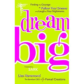 Dream Big  Finding the Courage to Follow Your Dreams and Laugh at Your Nightmares by Lisa Hammond