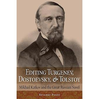 Editing Turgenev Dostoevsky and Tolstoy Mikhail Katkov and the Great Russian Novel NIU Series in Slavic East European and Eurasian Studies