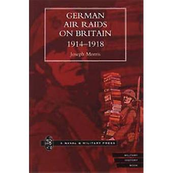 GERMAN AIR RAIDS ON GREAT BRITAIN 19141918 by Morris & Joseph