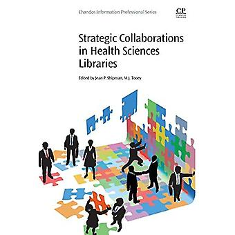 Strategic Collaborations in Health Sciences Libraries (Chandos Information Professional Series)
