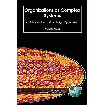 Organizations As Complex Systems : An Introduction to Knowledge Cybernetics
