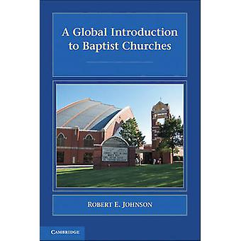 A Global Introduction to Baptist Churches by Robert E. Johnson - 9780
