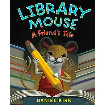 Library Mouse - A Friend's Tale by Daniel Kirk - 9780810989276 Book