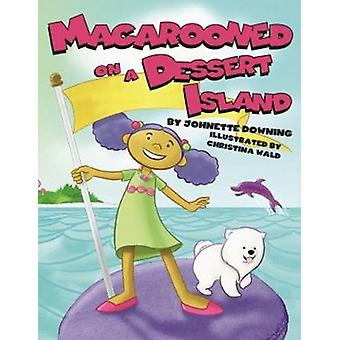 Macarooned on a Dessert Island by Johnette Downing - Christina Wald -