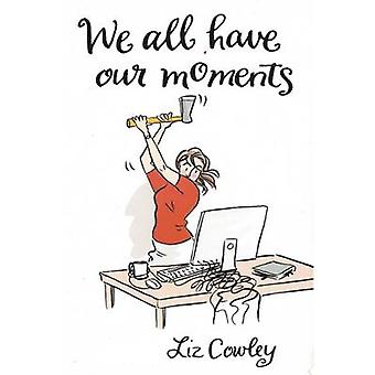 We All Have Our Moments - An Antidote to Life's Frustrations by Liz Co