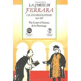 Court of Ferrara and Its Patronage / La Corte Di Farrara E Il Suo Mec