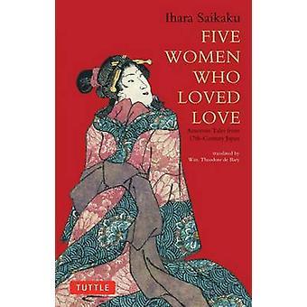 Fem kvinnor som älskade kärlek - amorösa historier från 17th-talets Japan av