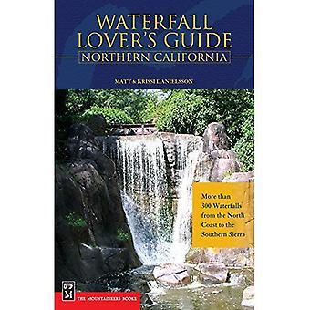 Vattenfall Lover's Guide norra Kalifornien: mer än 300 vattenfall från nordkusten till södra Sierra