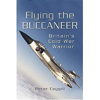 Flying the Buccaneer: Britain's Cold War Warrior