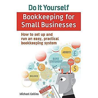 Faire il vous-même comptabilité pour les petites entreprises: comment mettre en place et exécuter un système de comptabilité simple et pratique