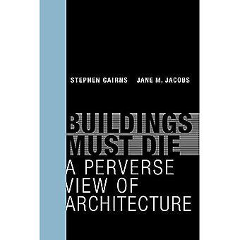 Gebäude müssen sterben: Perverse Blick auf Architektur (Gebäude müssen sterben)