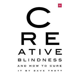 Creatieve blindheid (en hoe te genezen It): Real-life verhalen van opmerkelijke creatieve visie
