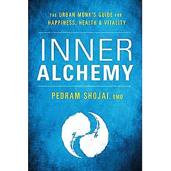Inner Alchemy: The Urban Monk's Guide for Happiness,� Health, and Vitality