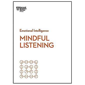 Ayant à l'esprit à l'écoute (HBR Intelligence émotionnelle Series) (série de l'Intelligence émotionnelle de HBR)