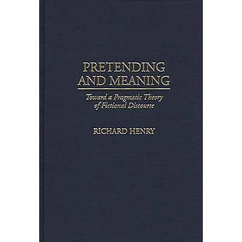 Vorgibt und das heißt in Richtung einer pragmatischen Theorie der fiktiven Diskurs von Henry & Richard