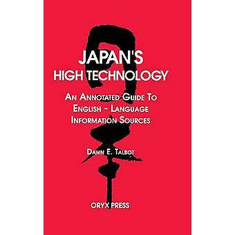 Japans haute technologie An Annotated Guide aux Sources d'Information de langue anglaise par Talbot & E. Dawn