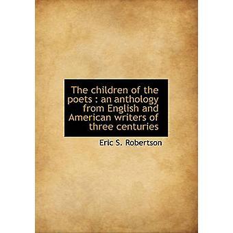 As crianças dos poetas uma antologia de escritores ingleses e americanos de três séculos por Robertson & Eric S.