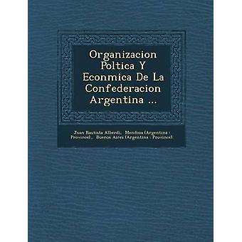 Organização Poltica Y econômica De La Confederación Argentina... por Alberdi & Juan Bautista