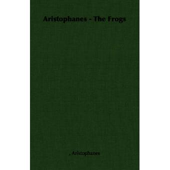 Aristophanes  The Frogs by Aristophanes &