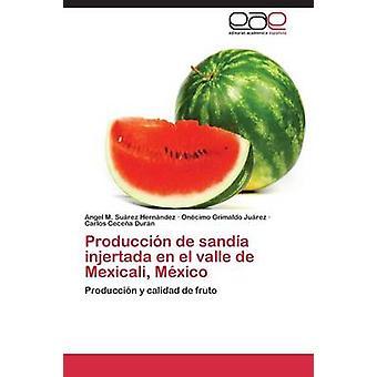 Produccin de sanda injertada en el valle de Mexicali Mexico av Surez Hernndez Angel M.
