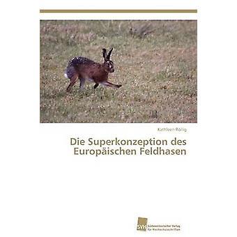 Die Superkonzeption des Europischen Feldhasen by Rllig Kathleen