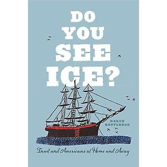 Do You See Ice? - Inuit and Americans at Home and Away by Do You See I