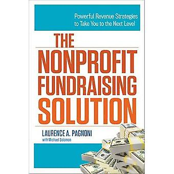 The Nonprofit Fundraising Solution - Powerful Revenue Strategies to Ta