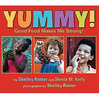 Yummy! - Good Food Makes Me Stong! by Sheila M Kelly - 9780823439966 B