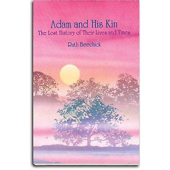Adam and His Kin - The Lost History of Their Lives and Times by Ruth B