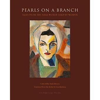 Pearls On A Branch - Tales from the Arab World Told by Women by Najla