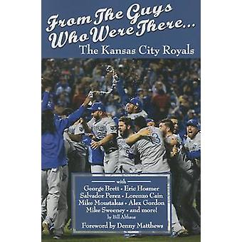 From the Guys Who Were There. . .Kansas City Royals by Bill Althaus -