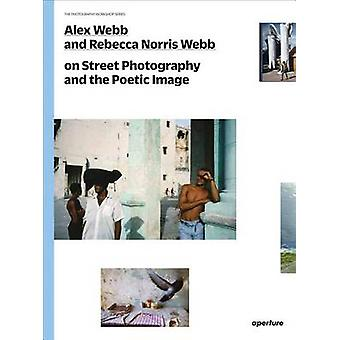 Alex Webb and Rebecca Norris Webb on Street Photography and the Poeti