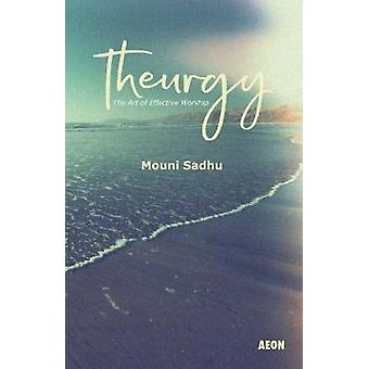 Theurgy - The Art of Effective Worship by Mouni Sadhu - 9781904658085