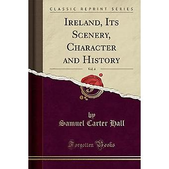 Ireland - Its Scenery - Character and History - Vol. 4 (Classic Repri